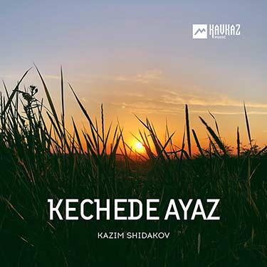 Kazim Shidakov. «Kechede Ayaz»