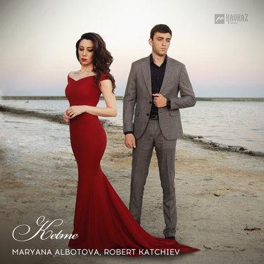 Maryana Albotova, Robert Katchiev. «Ketme»