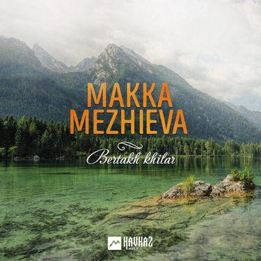 Makka Mezhieva. «Bertakh Khilar»