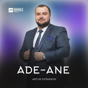 Artur Dyshekov. «Ade-Ane»