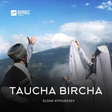 Eldar Atmurzaev. «Taucha Bircha»