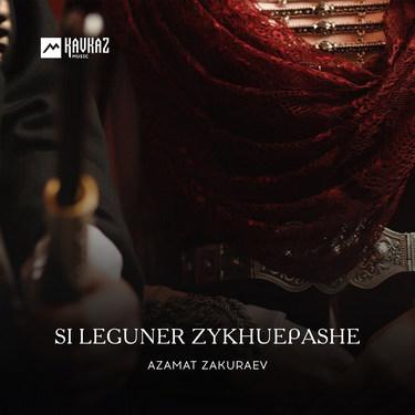 Azamat Zakuraev. «Si Leguner Zykhuepashe»