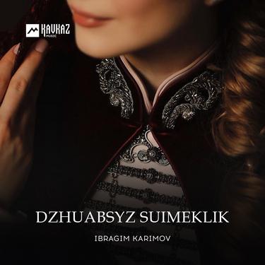 Ibragim Karimov. «Dzhuabsyz Suimeklik»