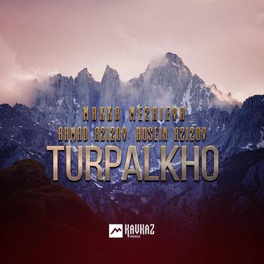 Makka Mezhieva, Ahmad Azizov, Husein Azizov. «Turpalkho»