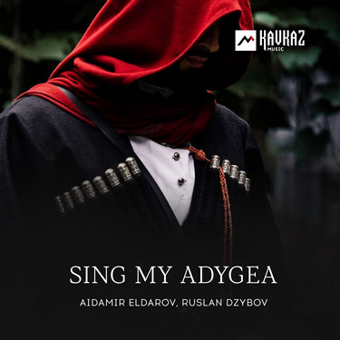 Aidamir Eldarov, Ruslan Dzybov. «Sing my Adygea»