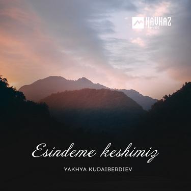 Yakhya Kudaiberdiev. «Esindeme Keshimiz»