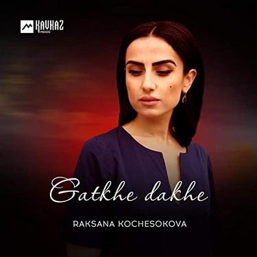 Raksana Kochesokova. «Gatkhe Dakhe»