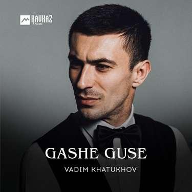 Vadim Khatukhov. «Gashe guse»