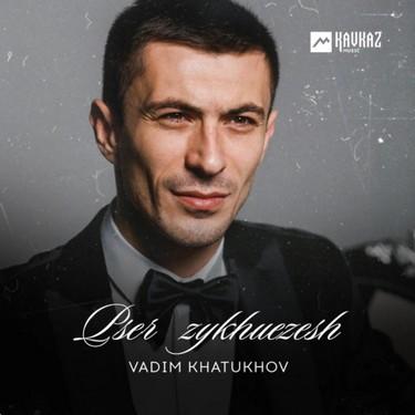 Vadim Khatukhov. «Pser zykhuezesh»