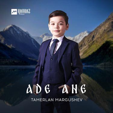 Tamerlan Margushev. «Ade Ane»